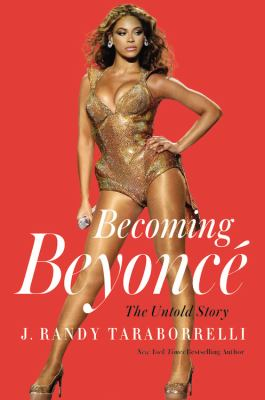 Cover image for Becoming Beyoncé : the untold story