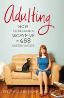Cover image for Adulting : how to become a grown-up in 468 easy(ish) steps