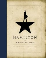 Cover image for Hamilton : the revolution : being the complete libretto of the Broadway musical, with a true account of its creation, and concise remarks on hip-hop, the power of stories, and the new America