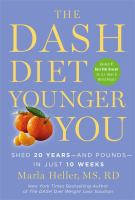 Cover image for The DASH diet younger you : shed 20 years -- and pounds -- in just 10 weeks