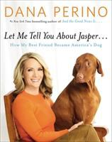 Cover image for Let me tell you about Jasper... : how my best friend became America's dog