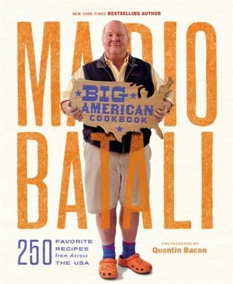 Cover image for Mario Batali big American cookbook : 250 favorite recipes from across the USA