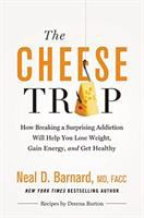 Cover image for The cheese trap : how breaking a surprising addiction will help you lose weight, gain energy, and get healthy