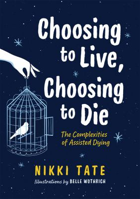 Cover image for Choosing to live, choosing to die : the complexities of assisted dying