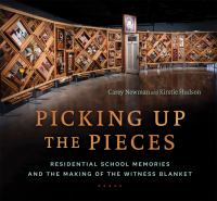 Cover image for Picking up the pieces : residential school memories and the making of the witness blanket