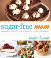 Cover image for Sugar-free mom : naturally sweet and sugar-free recipes for the whole family
