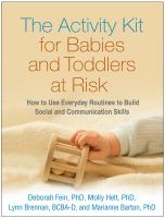 Cover image for The activity kit for babies and toddlers at risk : how to use everyday routines to build social and communication skills