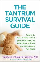 Cover image for The tantrum survival guide : tune in to your toddler's mind (and your own) to calm the craziness and make family fun again