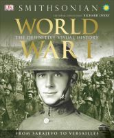Cover image for World War I : the definitive visual history : from Sarajevo to Versailles