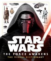 Cover image for Star Wars, the force awakens : the visual dictionary