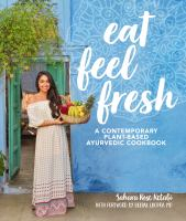 Cover image for Eat feel fresh : a contemporary plant-based ayurvedic cookbook