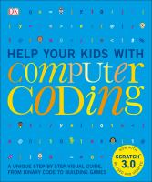 Cover image for Help your kids with computer coding: a unique step-by-step visual guide, from binary code to building games