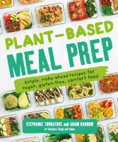Cover image for Plant-based meal prep : simple, make-ahead recipes for vegan, gluten-free, comfort food