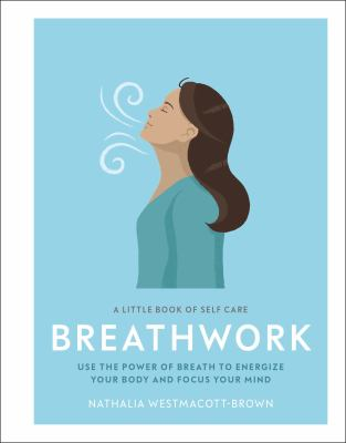 Cover image for Breathwork : use the power of breath to energize your body and focus your mind