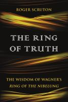 Cover image for The ring of truth : the wisdom of Wagner's Ring of the Nibelung