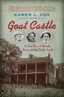 Cover image for Goat Castle : a true story of murder, race, and the gothic South