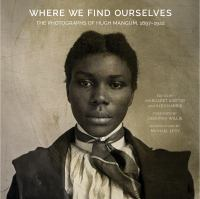 Cover image for Where we find ourselves : the photographs of Hugh Mangum, 1897-1922