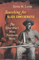 Cover image for Searching for black Confederates : the Civil War's most persistent myth