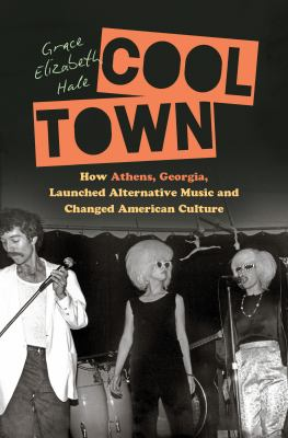 Cover image for Cool town : how Athens, Georgia, launched alternative music and changed American culture