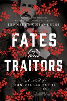 Cover image for Fates and traitors : a novel of John Wilkes Booth