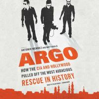 Cover image for Argo how the CIA and Hollywood pulled off the most audacious rescue in history