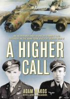 Cover image for A higher call : an incredible true story of combat and chivalry in the war-torn skies of World War II