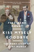 Cover image for Kiss Myself Goodbye : The Many Lives of Aunt Munca