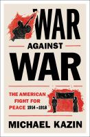Cover image for War against war : the American fight for peace, 1914-1918