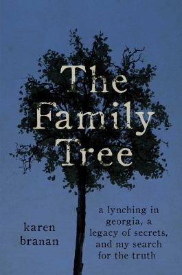 Cover image for The family tree : a lynching in Georgia, a legacy of secrets, and my search for the truth