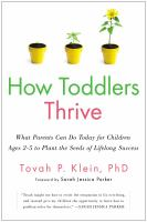 Cover image for How toddlers thrive : what parents can do today for children ages 2-5 to plant the seeds of lifelong success