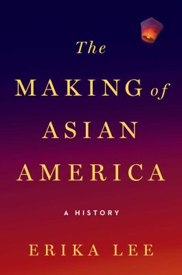 Cover image for The making of Asian America : a history