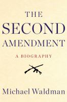 Cover image for The Second Amendment : a biography
