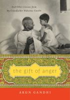 Cover image for The gift of anger : and other lessons from my grandfather Mahatma Gandhi