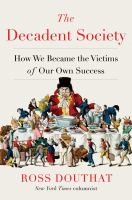 Cover image for The decadent society : how we became the victims of our own success