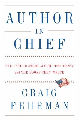 Cover image for Author in chief : the untold story of our presidents and the books they wrote