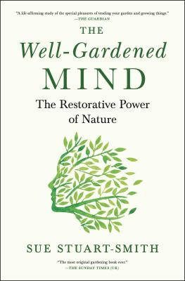 Cover image for The well-gardened mind : the restorative power of nature