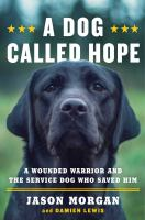 Cover image for A dog called hope : A wounded warrior and the service dog who saved him
