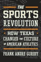 Cover image for The sports revolution : how Texas changed the culture of American athletics