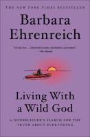 Cover image for Living with a Wild God : a nonbeliever's search for the truth about everything