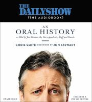 Cover image for The Daily Show (The audiobook) : an oral history : as told by John Stewart, the correspondents, staff and guests