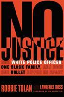 Cover image for No justice : one white police officer, one black family, and how one bullet ripped us apart