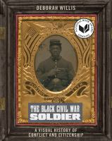 Cover image for The black Civil War soldier : a visual history of conflict and citizenship