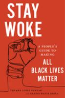 Cover image for Stay woke : a people's guide to making all Black lives matter