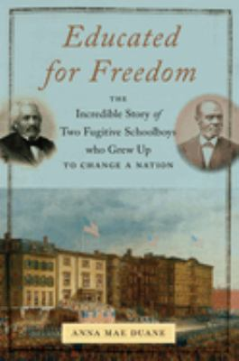 Cover image for Educated for freedom : the incredible story of two fugitive schoolboys who grew up to change a nation