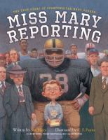 Cover image for Miss Mary reporting : the true story of sportswriter Mary Garber