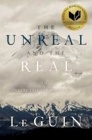 Cover image for The unreal and the real : the selected short stories of Ursula K. Le Guin.
