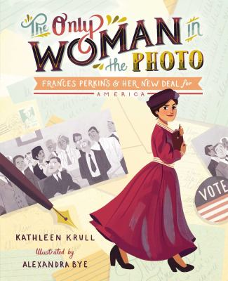 Cover image for The only woman in the photo : Frances Perkins & her New Deal for America