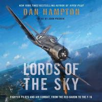 Cover image for Lords of the sky : how fighter pilots changed war forever, from the Red Baron to the F-16