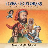 Cover image for Lives of the explorers : discoveries, disasters (and what the neighbors thought)