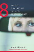 Cover image for 8 keys to eliminating passive-aggressiveness : strategies for transforming your relationships for greater authenticity and joy